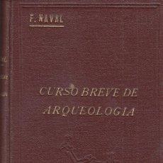 Libros antiguos: FRANCISCO NAVAL AYERVE: CURSO BREVE DE ARQUEOLOGÍA Y BELLAS ARTES. MADRID, 1934. Lote 131507730