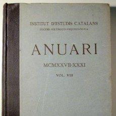 Libros antiguos: INSTITUT ESTUDIS CATALANS. SECCIÓ HISTÒRICO-ARQUEOLÒGICA. ANUARI. MCMXXVII - XXXI. VOL VIII - BARCEL. Lote 132262349