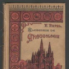 Libros antiguos: NAVAL, P. FRANCISCO: ELEMENTOS DE ARQUEOLOGÍA. OBRA ILUSTRADA CON MÁS DE 500 GRABADOS. 1903. Lote 138954726