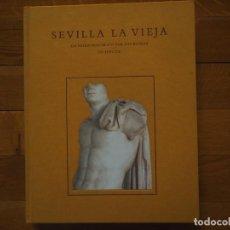 Libros antiguos: SEVILLA LA VIEJA. JM LUZÓN NOGUÉ. 1999, 1ª ED. EN TELA, TAPA DURA E ILUSTRACIÓN PEGADA.. Lote 141769454