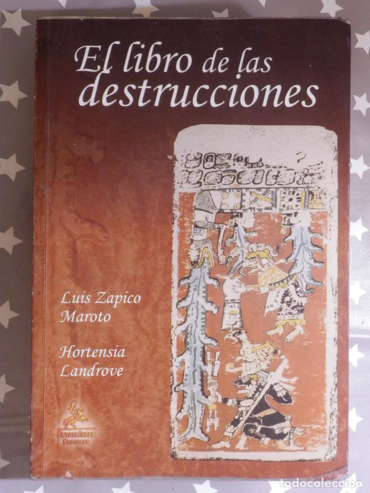 LIBRO - EL LIBRO DE LAS DESTRUCCIONES - LUIS ZAPICO - HORTENSIA LANDROVE ENTRELINEAS EDITORES - 2008 (Libros Antiguos, Raros y Curiosos - Ciencias, Manuales y Oficios - Arqueología)