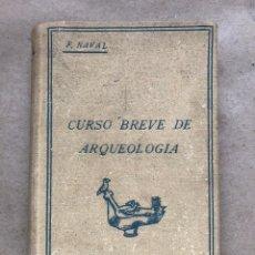 Libros antiguos: CURSO BREVE DE ARQUEOLOGÍA. FRANCISCO NAVAL AYERBE. EDITA COLUSA 1934.. Lote 145731113