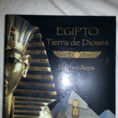 Libros antiguos: EGIPTO. TIERRA DE DIOSES DE NACHO ARES. Lote 147449794