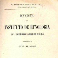 Libros antiguos: ALFRED MÉTRAUX: REVISTA DEL INSTITUO DE ETNOLOGIA DE LA UNIVERSIDAD DE TUCUMÁN TOMO I (1929). Lote 147589730