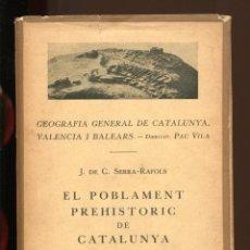 Libros antiguos: SERRA-RAFOLS. EL POBLAMENT PREHISTÒRIC DE CATALUNYA. ED. BARCINO 1930. TAPA DURA. Lote 152912970