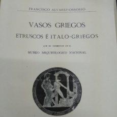 Libros antiguos: VASOS GRIEGOS ETRUSCOS E ITALO GRIEGOS MUSEO ARQUEOLÓGICO NACIONAL 1910 F. ALVAREZ OSSORIO ILUSTRADO. Lote 155648694