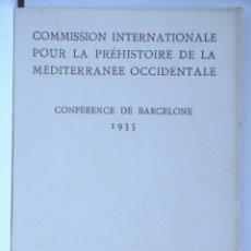 Libros antiguos: COMMISSION INTERNATIONALE POUR LA PRÉHISTOIRE DE LA MÉDITERRANÉE OCCIDENTALE - BARCELONA 1935 (1937). Lote 177046073