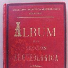 Libros antiguos: ALBUM DE LA SECCIÓN ARQUEOLÓGICA, EXPOSICIÓN UNIVERSAL, BARCELONA 1888. Lote 165210526