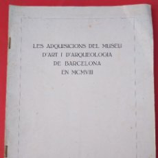 Libros antiguos: LES ADQUISICIONS DEL MUSEU D´ART I D´ARQUEOLOGICA DE BARCELONA EN MCMVIII. Lote 166658990