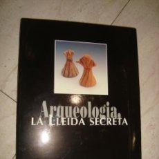 Libros antiguos: ARQUEOLOGIA , LA LLEIDA SECRETA . Lote 173089157