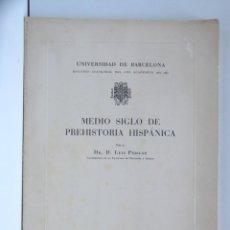 Libros antiguos: MEDIO SIGLO DE PREHISTORIA HISPÁNICA – LUIS PERICOT – UNIVERSITAT DE BARCELONA 1964. Lote 175551024