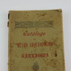 Libros antiguos: L- 2905. CATALOGO DEL MUSEO ARQUEOLOGICO DE TARRAGONA.CLASIFICACION DE 1878.D.BUENAVENTURA.1894.. Lote 177137774