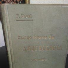 Libros antiguos: F. NAVAL, CURSO BREVE DE ARQUEOLOGÍA. Lote 177551743