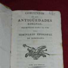 Libros antiguos: (M3.6) COMPENDIO DE LAS ANTIGUEDADES ROMANAS, REIMPRESO PARA USO DEL SEMINARIO EPISCOPAL BARCELONA. Lote 177898119