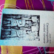 Libros antiguos: CAESARAUGUSTA CIUDAD ROMANA. Lote 178272005