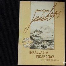Libros antiguos: INKALLAJTA INKARAQAY. JESUS LARA. LOS AMIGOS DEL LIBRO 1988.. Lote 178579385