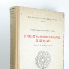 Libros antiguos: EL POBLADO Y LA NECRÓPOLIS MEGALÍTICOS DE LOS MILLARES, MARTIN ALMAGRO Y ANTONIO ARRIBAS. Lote 180124225
