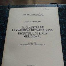Libros antiguos: EL CLAUSTRE DE LA CATEDRAL DE TARRAGONA - JORDI CAMPS I SORIA - ANY 1988. Lote 185057181