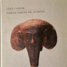 Libros antiguos: CÁDIZ Y HUELVA PUERTOS FENICIOS DEL ATLANTICO. MUY BONITO LIBRO ILUSTRADO. Lote 186101505