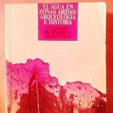 Libros antiguos: EL AGUA EN ZONAS ÁRIDAS. ARQUEOLOGÍA E HISTORIA. I COLOQUIO DE HISTORIA MODERNA Y MEDIO FÍSICO. Lote 186253850