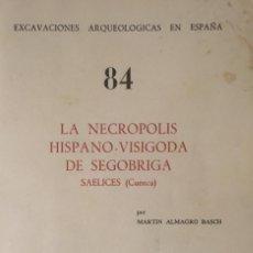 Libros antiguos: EXCAVACIONES ARQUEOLÓGICAS EN ESPAÑA NECRÓPOLIS HISPANO VISIGODA DE SAELICES SEGOBRIGA CUENCA N.84. Lote 188732951