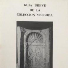 Libros antiguos: GUÍA BREVE DE LA COLECCIÓN VISIGODA MUSEO ARTE ROMANO DE MERIDA 1990.. Lote 189590067