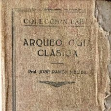 Libros antiguos: ARQUEOLOGÍA CLÁSICA. JOSE RAMON MELIDA. EDICIÓN ANTIGUA. PORTADA DETERIORADA.. Lote 189985748