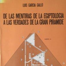Libros antiguos: DE LAS MENTIRAS DE LA EGIPTOLOGÍA A LAS VERDADES DE LA GRAN PIRAMIDE. LUIS GARCÍA GALLO. NUEVO.. Lote 190036337