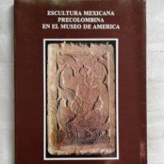 Livres anciens: ESCULTURA MEXICANA PRECOLOMBINA EN EL MUSEO DE AMÉRICA / PAZ CABELLO CARRO - CABELLO CARRO, PAZ MADR. Lote 202308495