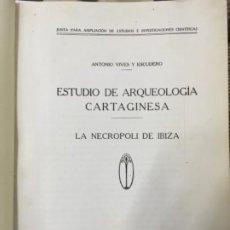 Libros antiguos: ESTUDIO DE ARQUEOLOGIA CARTAGINESA, LA NECROPOLIS DE IBIZA, ANTONIO VIVES ESCUDERO, 1917. Lote 190855012