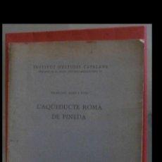 Libros antiguos: L'AQUEDUCTE ROMÀ DE PINEDA. FRANCESC PRAT I PUIG. Lote 193948890