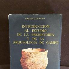 Libros antiguos: INTRODUCCIÓN AL ESTUDIO DE LA PREHISTORIA Y DE LA ARQUEOLOGÍA DE CAMPO MARTÍN ALMAGRO. Lote 198026521