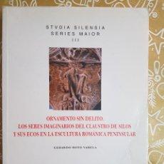 Libros antiguos: ORNAMENTOS SIN DELITOS LOS SERES IMAGINARIOS DEL CLAUSTRO DE SILOS. Lote 207461307