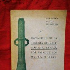 Libros antiguos: CATÁLOGO DE LA SECCIÓN DE PALETNOLOGÍA IBÉRICA- AMADOR ROMANÍ GUERRA(BIBLIOTECA VÍCTOR BALAGUER)1917. Lote 207918745