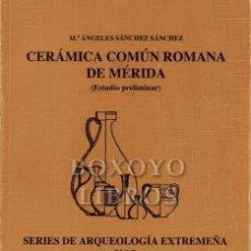 Libros antiguos: SÁNCHEZ SÁNCHEZ, MARÍA ÁNGELES. CERÁMICA COMÚN ROMANA DE MÉRIDA (ESTUDIO PRELIMINAR). Lote 218887386