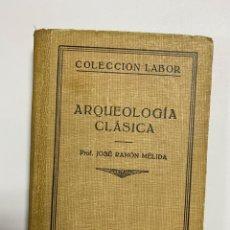 Libros antiguos: ARQUEOLOGIA CLASICA. JOSE RAMON MELIDA. EDITORIAL LABOR. 1933. PAGS: 124. Lote 230241370