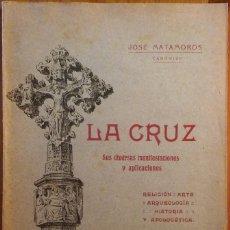 Libros antiguos: JOSÉ MATAMOROS: LA CRUZ. RELIGIÓN, ARTE, ARQUEOLOGÍA, HISTORIA Y APOLOGÉTICA. TORTOSA, 1914. Lote 235140225