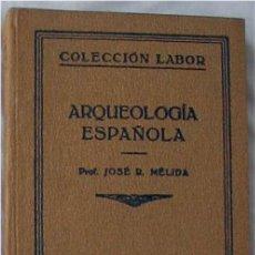 Libros antiguos: ARQUEOLOGIA ESPAÑOLA - JOSÉ RAMÓN MÉLIDA - ED. LABOR - VER DESCRIPCIÓN E INDICE. Lote 235172710