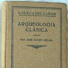 Libros antiguos: ARQUEOLOGIA CLÁSICA - JOSÉ RAMÓN MÉLIDA - ED. LABOR 1933 - VER DESCRIPCIÓN E INDICE. Lote 235174445