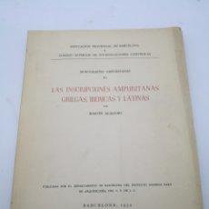 Libros antiguos: LAS INSCRIPCIONES AMPURITANAS GRIEGAS IBÉRICAS LATINAS 1952. Lote 235514070