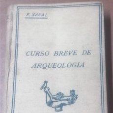 Libros antiguos: F. NAVAL, CURSO BREVE DE ARQUEOLOGÍA, MADRID, 1934, 6ª EDICIÓN. Lote 278456588