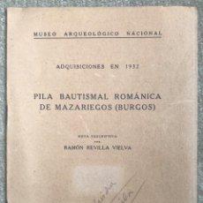 Libros antiguos: PILA BAUTISMAL ROMÁNICA DE MAZARIEGOS (BURGOS) - RAMÓN REVILLA - MUSEO ARQUEOLÓGICO NACIONAL, 1933. Lote 288483438