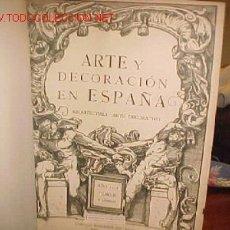 Libros antiguos: ARTE Y DECORACION EN ESPAÑA: ARQUITECTURA, ARTE DECORATIVO 2 PRIMEROS TOMOS. Lote 26552774