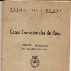 Libros antiguos: CASAS CONSISTORIALES DE REUS,FOLLETO HISTORICO,-- 250 EJEMPLARES -- .POR JAIME FORT PRATS--AÑO 1927 . Lote 27040630
