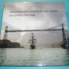 Libros antiguos: ARQUITECTURA E INGENIERÍA DEL HIERRO EN ESPAÑA(1814-1936). PEDRO NAVASCUES PALACIO.. Lote 26556975