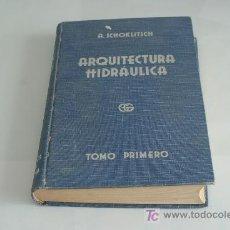 Libros antiguos: A. SCHOKLITSCH. ARQUITECTURA HIDRÁULICA. TOMO I. BARCELONA, 1935.. Lote 26639965
