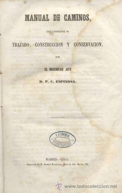 MANUAL DE CAMINOS / D.P.C.ESPINOSA / 1855 / 1º EDICIÓN (Libros Antiguos, Raros y Curiosos - Bellas artes, ocio y coleccion - Arquitectura)