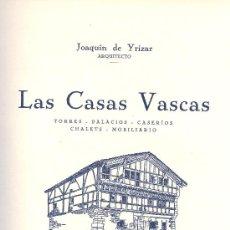 Libros antiguos: JOAQUÍN YRIZAR. LAS CASAS VASCAS. TORRES, PALACIOS, CASERIOS, CHALETS, MOBILIARIO. S SEBASTIÁN, 1929. Lote 23233045