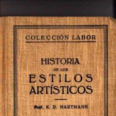 Libros antiguos: COLECCIÓN LABOR. HISTORIA DE LOS ESTILOS ARTÍSTICOS. PROF. K. D. HARTMANN.. Lote 20588031