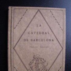Libros antiguos: LA CATEDRAL DE BARCELONA. ELÍAS, FELIU. 1926. Lote 25502482